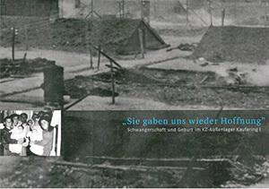 """Das Cover des Ausstellungskatalogs """"Sie gaben uns wieder Hoffnung – Schwangerschaft und Geburt im KZ-Außenlager Kaufering I"""" zeigt die Unterkünfte von Häftlingen des Außenlagers Kaufering. Außerdem ist ein kleines Bild von Frauen mit Säuglingen in einer Baracke zu sehen."""