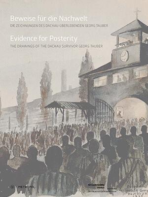 """Cover des Ausstellungskatalogs """"Beweise für die Nachwelt""""/""""Evidence for Posterity"""", das ein Gemälde mit dem Jourhaus des KZ Dachau zeigt, vor dem sich Häftlinge sammeln."""